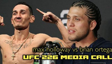 UFC 226 Media Call - Max Holloway vs Brian Ortega